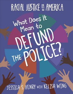 What does it mean to defund the police? /  Jessica S. Henry with Kelisa Wing. - Jessica S. Henry with Kelisa Wing.
