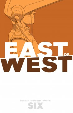 East of West.  Jonathan Hickman, writer ; Nick Dragotta, artist ; Frank Martin, colors ; Rus Wooton, letters.