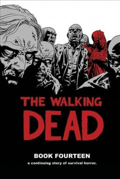The walking dead Book 14 /  created by Robert Kirkman, writer ; Charlie Adlard, penciler, cover ; Stefano Gaudiano, inker ; Cliff Rathburn, gray tones ; Rus Wooton, letterer. - created by Robert Kirkman, writer ; Charlie Adlard, penciler, cover ; Stefano Gaudiano, inker ; Cliff Rathburn, gray tones ; Rus Wooton, letterer.
