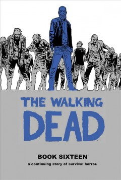 The walking dead Book 16 : a continuing story of survival horror / Robert Kirkman, creator, writer ; Charlie Adlard, penciler, inker; Stefano Gaudiano, inker; Cliff Rathburn, gray tones; Rus Wooton, letterer.