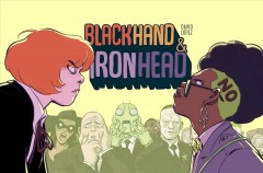 Blackhand & Ironhead Volume 1 /  writer and artist, David López ; colors, Nayoung Kim ; script tutor, David Muñoz ; logo, Cris Castañ ; translation, Stephen Blanford ; adaptation for the American audience: Melissa Gifford [and others] ; production & design, Erika Schnatz. - writer and artist, David López ; colors, Nayoung Kim ; script tutor, David Muñoz ; logo, Cris Castañ ; translation, Stephen Blanford ; adaptation for the American audience: Melissa Gifford [and others] ; production & design, Erika Schnatz.