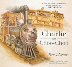Charlie the Choo-Choo /  by Beryl Evans ; with illustrations based on original artwork by Ned Dameron.