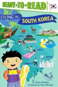 Living in ... South Korea /  by Chloe Perkins ; illustrated by Tom Woolley.