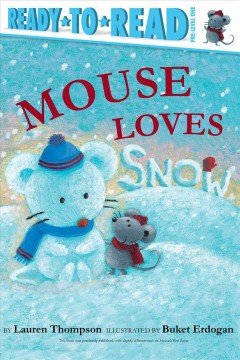 Mouse Loves Snow  /  Lauren Thompson ; illustrated by Buket Erdogan. - Lauren Thompson ; illustrated by Buket Erdogan.