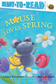 Mouse loves spring /  by Lauren Thompson ; illustrated by Buket Erdogan. - by Lauren Thompson ; illustrated by Buket Erdogan.