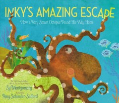 Inky's amazing escape : how a very smart octopus found his way home / Sy Montgomery ; illustrated by Amy Schimler-Safford. - Sy Montgomery ; illustrated by Amy Schimler-Safford.