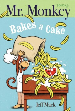 Mr. Monkey bakes a cake /  Jeff Mack. - Jeff Mack.