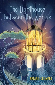 The lighthouse between the worlds /  Melanie Crowder. - Melanie Crowder.