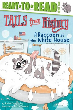 A raccoon at the White House /  by Rachel Dougherty ; illustrated by Rachel Sanson. - by Rachel Dougherty ; illustrated by Rachel Sanson.