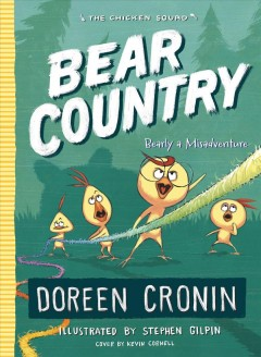 Bear country : bearly a misadventure / Doreen Cronin ; illustrated by Stephen Gilpin ; cover by Kevin Cornell. - Doreen Cronin ; illustrated by Stephen Gilpin ; cover by Kevin Cornell.