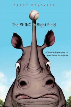 The rhino in right field /  Stacy Dekeyser. - Stacy Dekeyser.