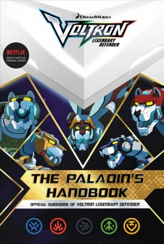 The Paladin's handbook : official guidebook of Voltron legendary defender / [by R.J. Cregg.]