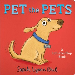 Pet the pets : a lift-the-flap book / Sarah Lynne Reul. - Sarah Lynne Reul.