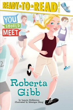 Roberta Gibb /  by Laurie Calkhoven ; illustrated by Monique Dong.