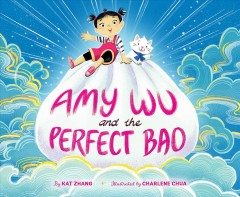Amy Wu and the perfect bao /  by Kat Zhang ; illustrated by Charlene Chua. - by Kat Zhang ; illustrated by Charlene Chua.