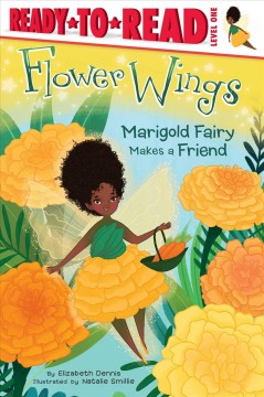 Marigold Fairy makes a friend /  by Elizabeth Dennis ; illustrated by Natalie Smillie. - by Elizabeth Dennis ; illustrated by Natalie Smillie.