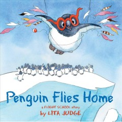 Penguin flies home : a flight school story / Lita Judge. - Lita Judge.