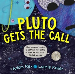 Pluto gets the call /  Adam Rex ; illustrations by Laurie Keller. - Adam Rex ; illustrations by Laurie Keller.