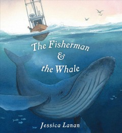 The fisherman and the whale /  Jessica Lanan.