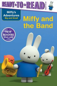 Miffy and the band /  story written by May Nakamura ; based on the work of Dick Bruna. - story written by May Nakamura ; based on the work of Dick Bruna.