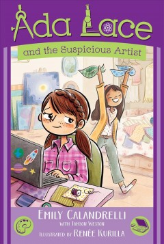 Ada Lace and the suspicious artist /  Emily Calandrelli ; with Tamson Weston ; illustrated by Renée Kurilla. - Emily Calandrelli ; with Tamson Weston ; illustrated by Renée Kurilla.