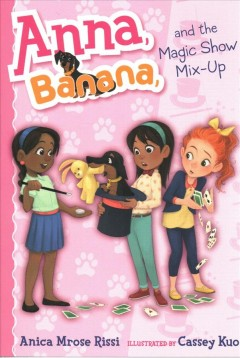 Anna, Banana, and the magic show mix-up /  Anica Mrose Rissi ; illustrated by Cassey Kuo. - Anica Mrose Rissi ; illustrated by Cassey Kuo.