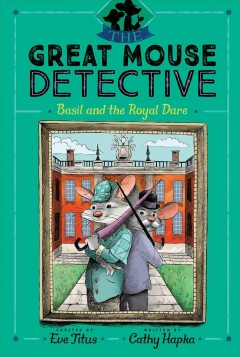 Basil and the royal dare /  created by Eve Titus ; written by Cathy Hapka ; illustrated by David Mottram. - created by Eve Titus ; written by Cathy Hapka ; illustrated by David Mottram.