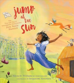 Jump at the sun : the true life tale of unstoppable storycatcher Zora Neale Hurston  / Alicia D. Williams ; illustrated by Jacqueline Alcántara. - Alicia D. Williams ; illustrated by Jacqueline Alcántara.