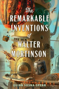 The remarkable inventions of Walter Mortinson /  Quinn Sosna-Spear.