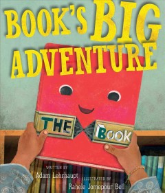 Book's big adventure /  written by Adam Lehrhaupt ; illustrated by Rahele Jomepour Bell. - written by Adam Lehrhaupt ; illustrated by Rahele Jomepour Bell.