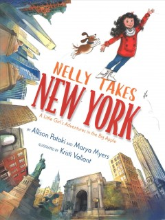 Nelly takes New York : a little girl's adventures in the Big Apple / Allison Pataki, Marya Myers ; illustrated by Kristi Valiant.