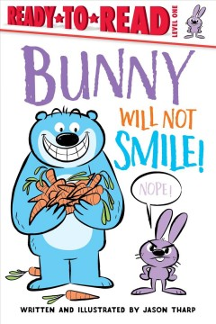 Bunny will not smile! /  written and illustrated by Jason Tharp. - written and illustrated by Jason Tharp.