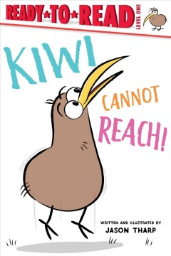 Kiwi cannot reach! /  written and illustrated by Jason Tharp.