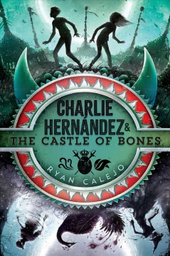 Charlie Hernández & the castle of bones /  Ryan Calejo. - Ryan Calejo.