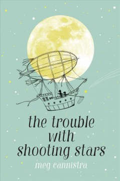 The trouble with shooting stars /  Meg Cannistra. - Meg Cannistra.
