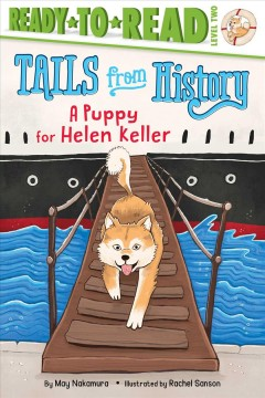 A puppy for Helen Keller /  by May Nakamura ; illustrated by Rachel Sanson. - by May Nakamura ; illustrated by Rachel Sanson.