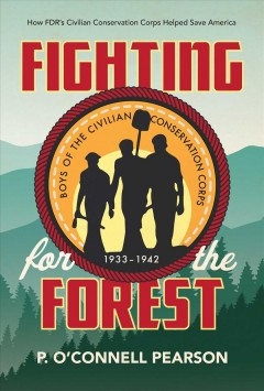 Fighting for the forest : how FDR's Civilian Conservation Corps helped save America / P. O'Connell Pearson. - P. O'Connell Pearson.