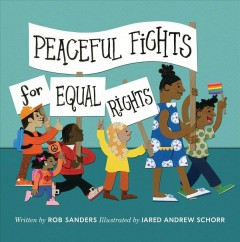 Peaceful fights for equal rights /  written by Rob Sanders ; Illustrated by Jared Andrew Schorr. - written by Rob Sanders ; Illustrated by Jared Andrew Schorr.