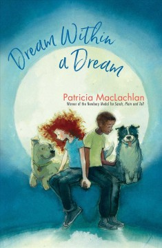 Dream within a dream /  Patricia MacLachlan.
