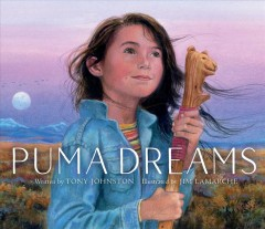 Puma dreams /  written by Tony Johnston ; illustrated by Jim LaMarche. - written by Tony Johnston ; illustrated by Jim LaMarche.