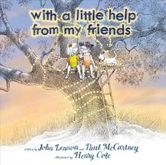 With a little help from my friends /  written by John Lennon and Paul McCartney ; illustrated by Henry Cole. - written by John Lennon and Paul McCartney ; illustrated by Henry Cole.