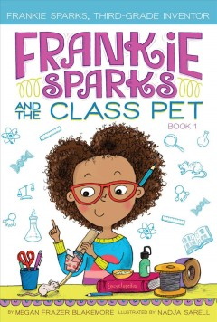 Frankie Sparks and the class pet /  by Megan Frazer Blakemore ; illustrated by Nadja Sarell. - by Megan Frazer Blakemore ; illustrated by Nadja Sarell.