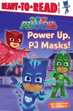 Power up, PJ Masks! /  [adapted by Delphine Finnegan]. - [adapted by Delphine Finnegan].