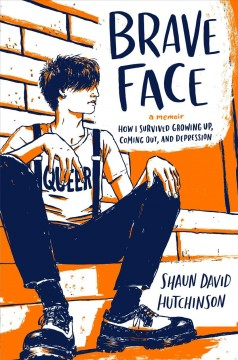Brave face : a memoir / by Shaun David Hutchinson.