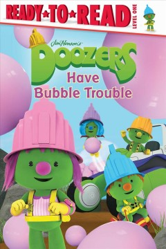 Doozers have bubble trouble /  adapted by Lisa Lauria ; based on the screenplay written by Craig Martin. - adapted by Lisa Lauria ; based on the screenplay written by Craig Martin.