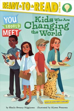Kids who are changing the world! /  by Sheila Sweeny Higginson ; illustrated by Alyssa Petersen. - by Sheila Sweeny Higginson ; illustrated by Alyssa Petersen.