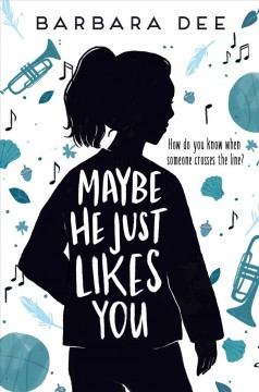 Maybe he just likes you /  by Barbara Dee.