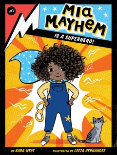 Mia Mayhem is a superhero! /  by Kara West ; illustrated by Leeza Hernandez. - by Kara West ; illustrated by Leeza Hernandez.