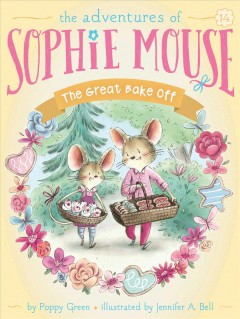 The great bake off /  by Poppy Green ; illustrated by Jennifer A. Bell. - by Poppy Green ; illustrated by Jennifer A. Bell.