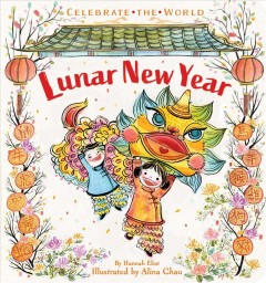 Lunar new year /  by Hannah Eliot ; illustrated by Alina Chau. - by Hannah Eliot ; illustrated by Alina Chau.